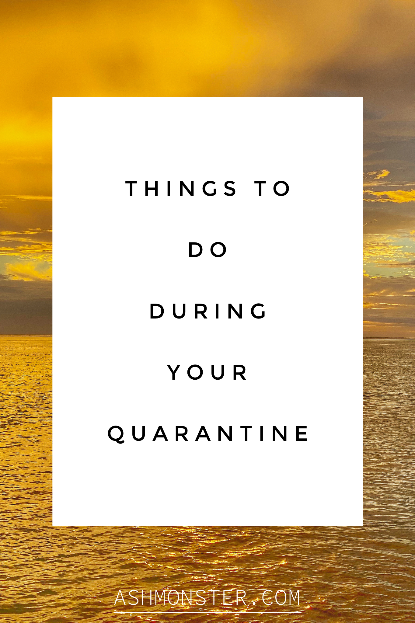 things to do during your quarantine